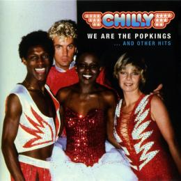 Chilly, We Are The Popkings … And Other Hits