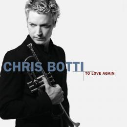 Chris Botti, To Love Again - The Duets