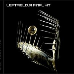 Leftfield, A Final Hit. Greatest Hits