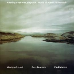 Marilyn Crispell / Gary Peacock / Paul Motian, Nothing Ever Was, Anyway (2 CD)
