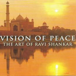 Ravi Shankar, Vision Of Peace The Art Of Ravi Shankar