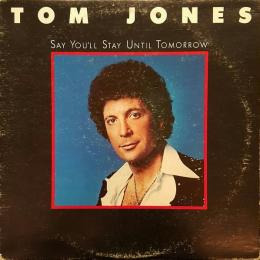Tom Jones, Say You Ll Stay Until Tomorrow