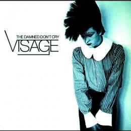 Visage, The Damned Don`t Cry - The Best Of
